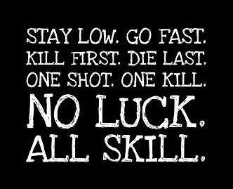 姿勢は低く素早く動き、先に殺し死ぬのは最後、一撃必殺、運は関係無い、全ては実力